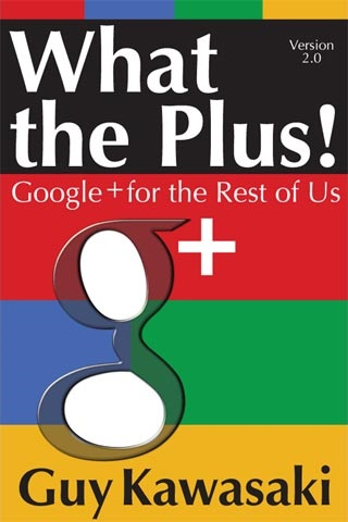 """What the Plus!"" by Guy Kawasaki…and how to get it for free!"